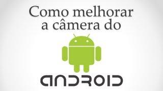 Como melhorar a câmera do celular Android