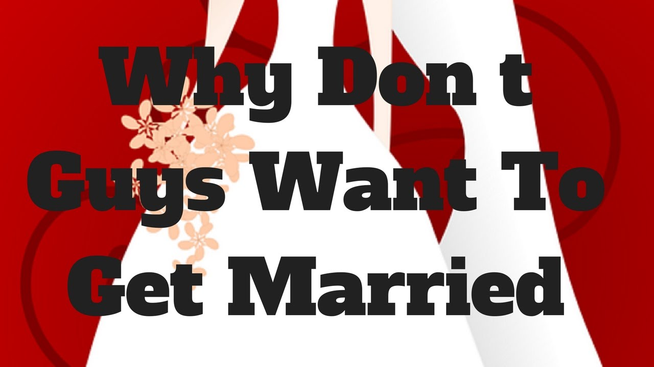 why guys are afraid of marriage