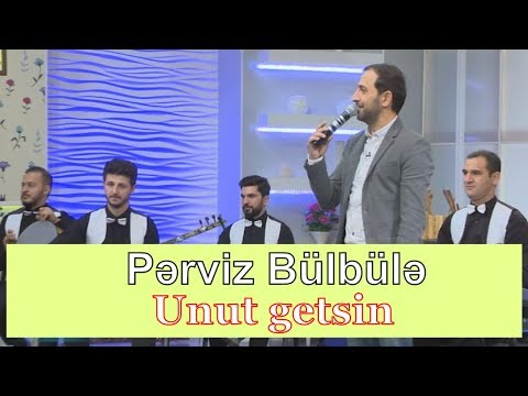 Perviz Bulbule - Unut getsin