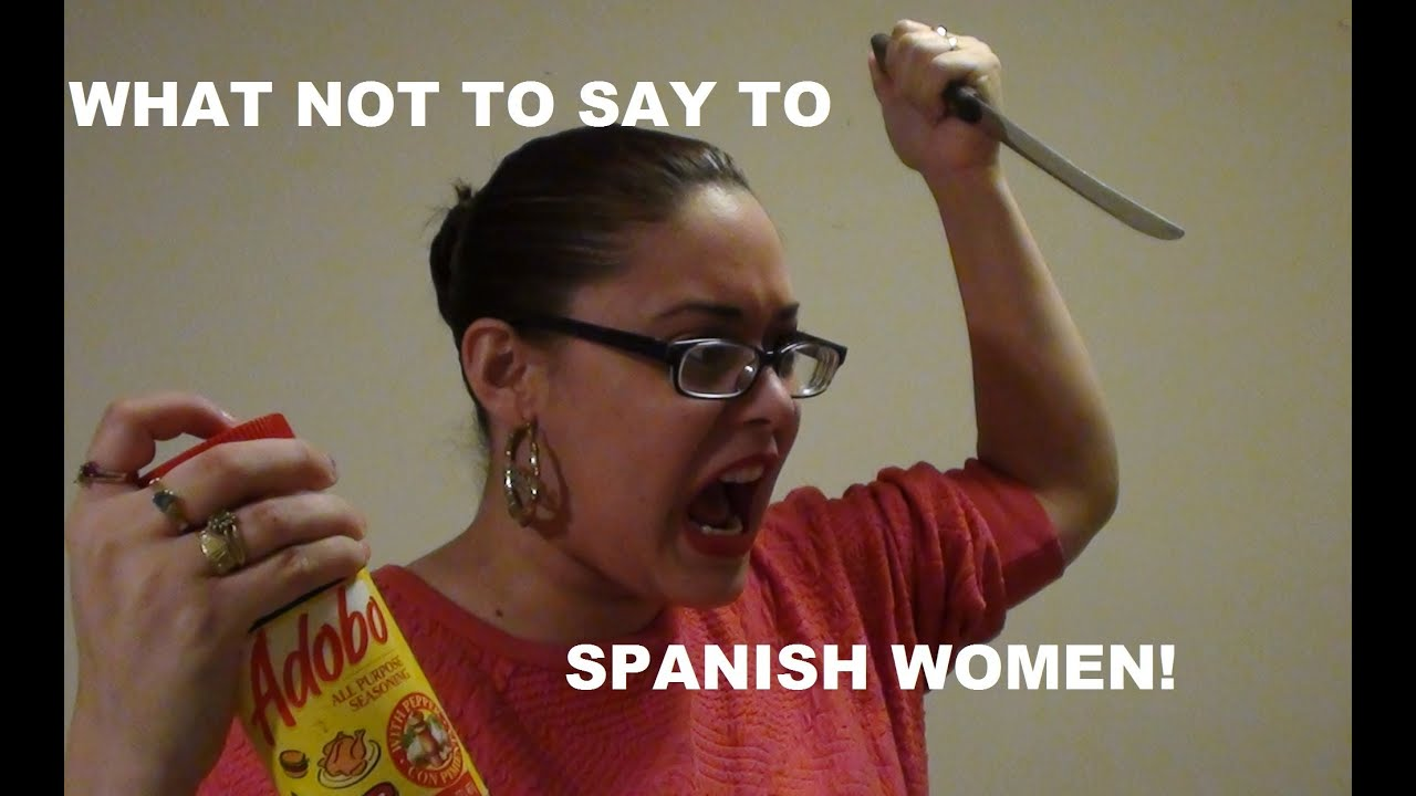 What Not To Say To Spanish Women Robfig77 Youtube