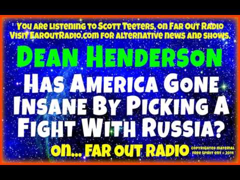 Dean Henderson-American Lust for Oil - Possible War with Russia? FarOutRadio 4.29.14