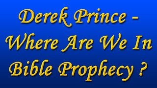 Derek Prince - Where Are We In Bible Prophecy? (1993)