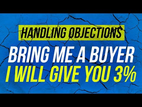 Real Estate Handling Objection | JUST TESTING THE MARKET BRING ME A BUYER, I WILL GIVE YOU 3%