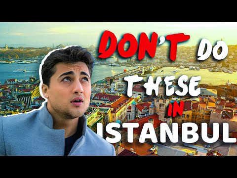 9 things you shouldn't do in Istanbul,Turkey
