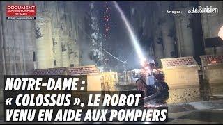 Notre-Dame :  Colossus, le robot qui a aidé les pompiers