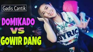 DJ DOMIKADO VS GOWIR DANG MIX TERBARU 2K18|GC