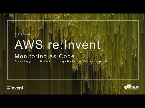 AWS re:Invent 2017: Monitoring as Code: Getting to Monitoring-Driven Development (DEV314)