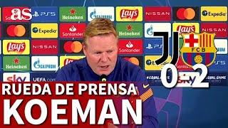 JUVENTUS 0 - BARCELONA 2 | Rueda de prensa de Koeman |Diario As