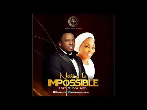 [MP3 DOWNLOAD] Eben – Nothing Is Impossible ft. Tope Alabi