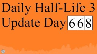 Daily Half-Life 3 Update: Day 668