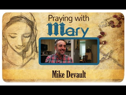 Praying with Mary: Mike Devault