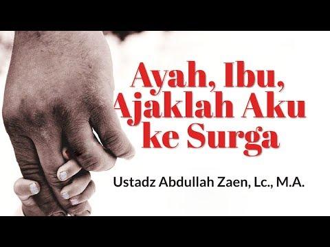 Kajian Islam - Ayah, Ibu, Ajaklah Aku Ke Surga - Ustadz Abdullah Zaen, Lc., M.A.