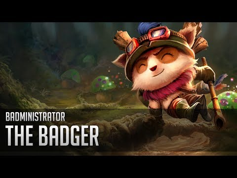 Badministrator - The Badger (Teemo Tribute) #TeemoTuesday