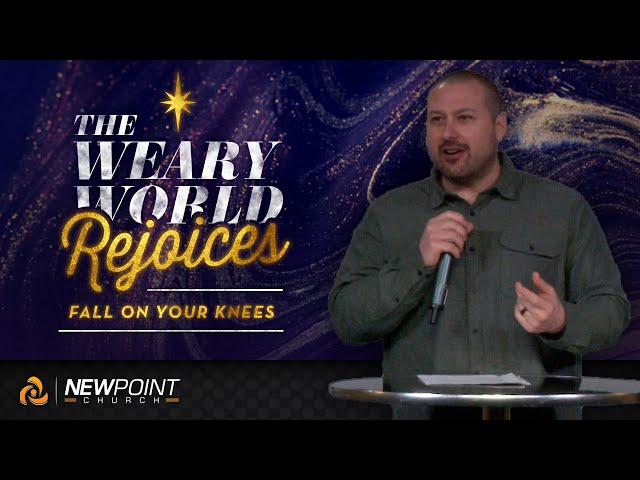 Fall On Your Knees | The Weary World Rejoices [ New Point Church ]
