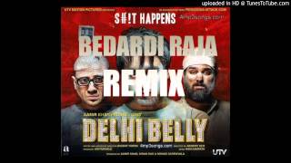 Delhi Belly- Bedardi Raja Re-Remix