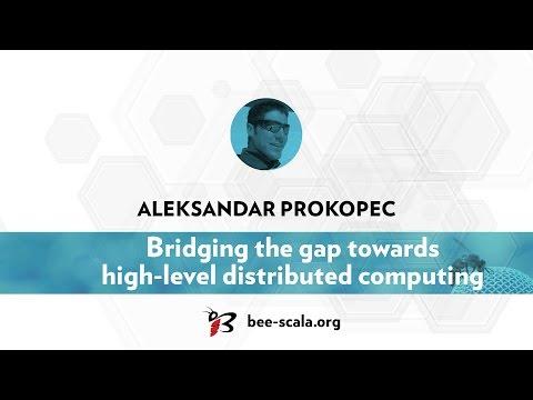 BeeScala 2016: Aleksandar Prokopec - Bridging the gap towards high-level distributed computing