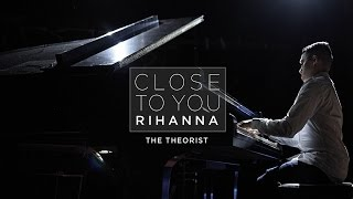 Rihanna - Close To You | The Theorist Piano Cover