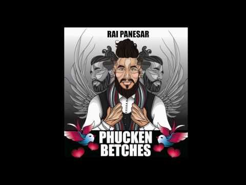 Rai Panesar - Phucken Betch || Official Video || (Prod. By ByG Byrd)