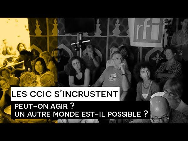 [Les CCIC s'incrustent] Peut-on agir ? Y a-t-il un autre monde possible ?
