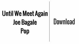 Until We Meet Again - Joe Bagale | Download