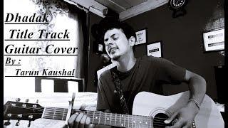 Dhadak Title Track | Ajay Gogavale | Shreya Ghoshal | Live | Raw Guitar Cover | Tarun Kaushal