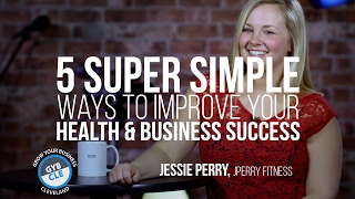 5 super simple ways to improve your health and business success   jessie perry   gyb cle