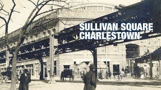 The Boston History Project: Sullivan Square Charlestown with Anthony Sammarco