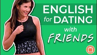 Learn English with Friends | Fun & Easy English Lesson for Dating