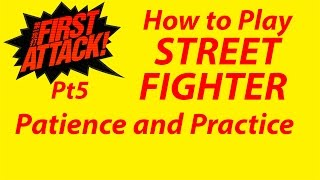 How to Play Street Fighter: Patience and Practice (5.1.5)