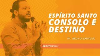 Espírito Santo - Consolo e Destino | Pr. Bruno Barroso