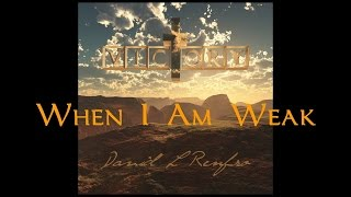 When I Am Weak - Christian Contemporary - David L. Renfro