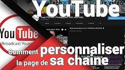 Devenir YouTubeur : Comment personnaliser l'aspect de sa chaîne YouTube ?