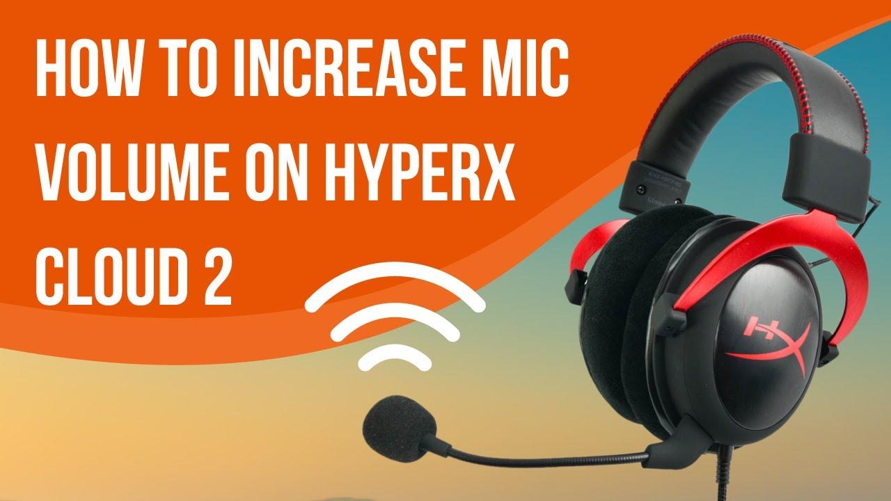 How To Increase Mic Volume On Hyperx Cloud 2