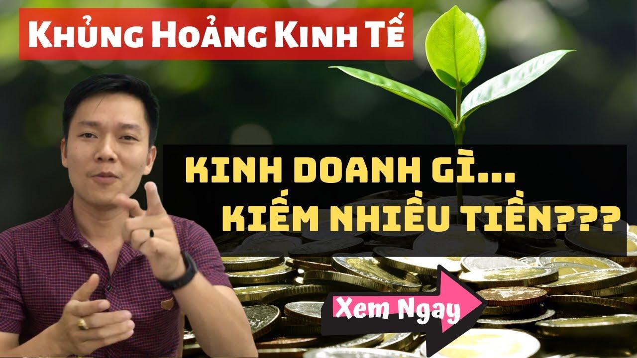 KINH DOANH GÌ KHI KHỦNG HOẢNG KINH TẾ XẢY RA|CÁCH KIẾM TIỀN|PHẠM MINH HOÀNG