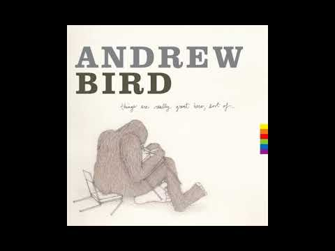Andrew Bird - Things Are Really Great Here, Sort Of... [2014] Full Album