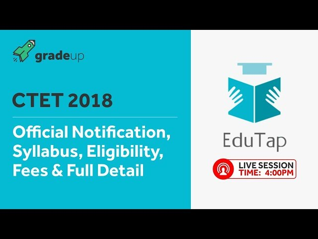 CTET 2018 official notification, syllabus, eligibility, fees & full detail | By EduTap Team