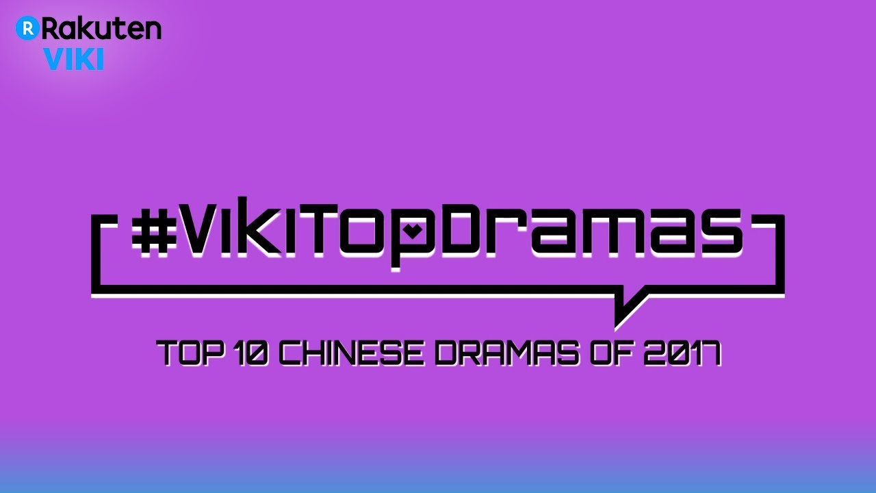 Viki Top Dramas - Top 10 Chinese Dramas of 2017 | CREATED by Viki