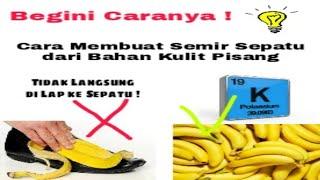 Pembuatan Semir Sepatu dari kulit pisang