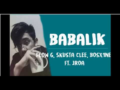 BABALIK - Exbattalion O.C Dawgs: Flow-G, Skusta Clee, Bosx1ne ft. JROA ( Official LYRICS  )