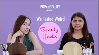 We Tested Weird Beauty Hacks - POPxo Beauty