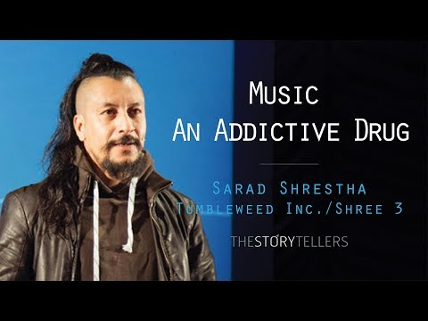 The Storytellers: Music- An Addictive Drug - Mr. Sarad Shrestha(Tumbleweed Inc)