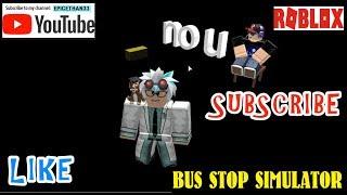 ROBLOX BUS STOP SIMULATOR - NO U