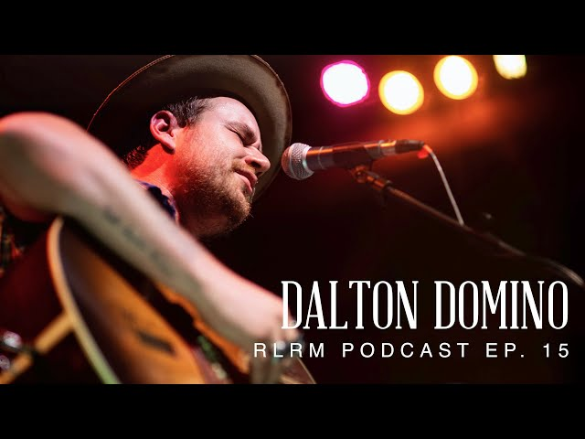 Dalton Domino - RLRM Podcast Ep. 15
