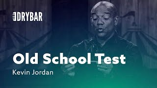 Old School Test. Kevin Jordan