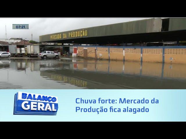 Chuva forte: Mercado da Produção alagado