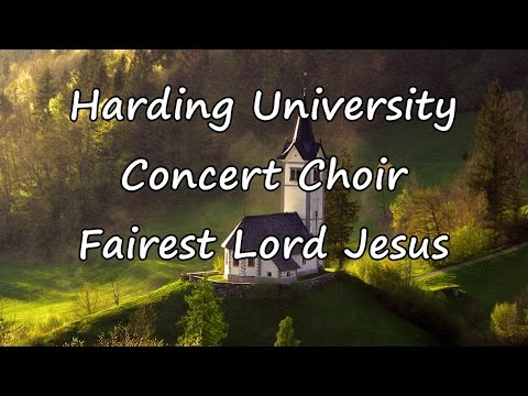 Harding University Concert Choir - Fairest Lord Jesus [with lyrics]