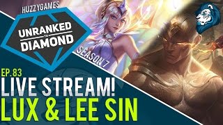 Lux and Lee Sin - Unranked to Diamond Live! - Episode 83