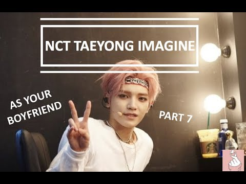 Imagine NCT Taeyong as your boyfriend #7