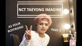 Imagine NCT Taeyong as your boyfriend #7.