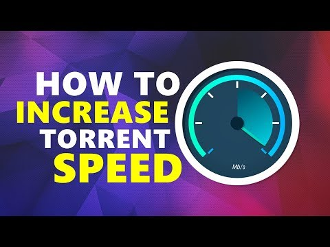 How To Increase Torrent Speed (Latest Seeders)   2018